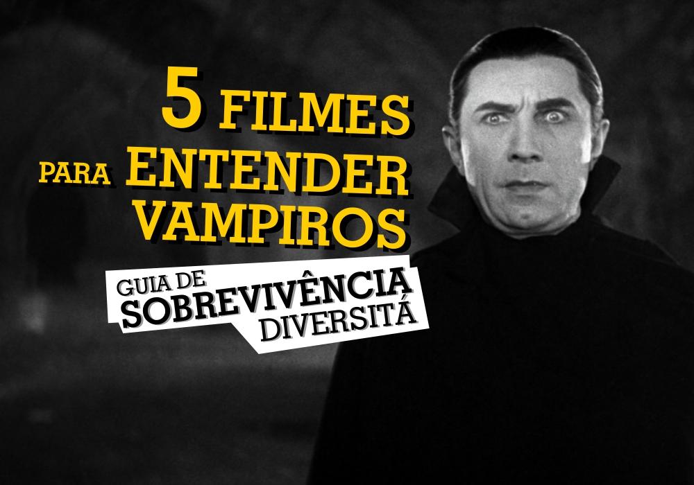 7 filmes para entender vampiros - Guia de Sobrevivência - Podcast Diversitá #27